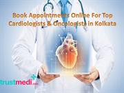 Book Appointments Online For Top Cardiologists & Oncologists in Kolkat