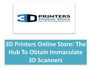 3D Printers Online Store The Hub To Obtain Immaculate 3D Scanners