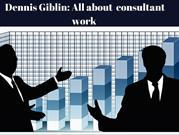 Dennis Giblin-All about  consultant work