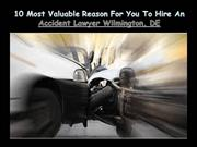 10 Most Valuable Reason For You To Hire An Accident Lawyer Wilmington