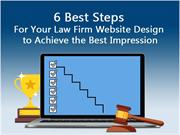 6 Best Steps for Your Law Firm Website Design to Achieve the Best Impr