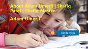 About Adam Umerji  Shafiq Patel  Shafiq Master