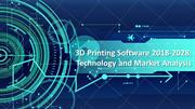 3D Printing Software 2018-2028 Technology and Market Analysis