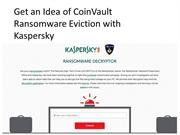 Get an Idea of CoinVault Ransomware Eviction with Kaspersky Antivirus