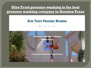 Blue Trust pressure washing is the best pressure washing company in Ho