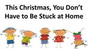 This Christmas You Don't Have to Be Stuck at Home