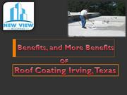 Benefits, and More Benefits OF Roof Coating Irving, Texas
