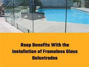 Reap Benefits with the Installation of Frameless Glass Balustrades