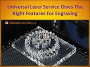 Universal Laser Service Gives The Right Features For Engraving