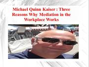Michael Quinn Kaiser - Three Reasons Why Mediation in the Workplace Wo