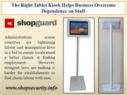 The Right Tablet Kiosk Helps Business Overcome Dependence on Staff
