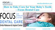 How to take care for your baby's teeth - Focus Dental Care