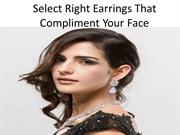 Select Right Earrings That Compliment Your Face