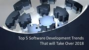 Top 5 Software Development Trends That will Take Over 2018-