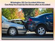 Wilmington, DE Car Accident Attorney Can Help You Cope Up the Stress A