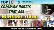Top 10 Common Habits That Are Hurting Your Eyes | Avoid These Habits