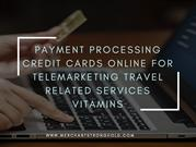 Payment processing credit cards online For Telemarketing Travel Relate