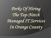 Perks Of Hiring The Top Notch Managed IT Services in Orange County