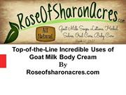Top-of-the-Line Incredible Uses of Goat Milk Body Cream