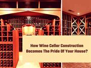 How Wine Cellar Construction Becomes The Pride Of Your House