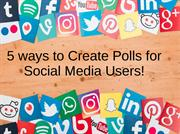 5 Steps  to create polls for Social Media Users