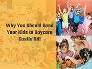 Why You Should Send Your Kids to Daycare Castle Hill