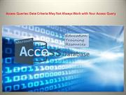 Access Queries Date Criteria May Not Always Work with Your Access Quer