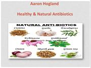 Aaron Hogland - Healthy & Natural Antibiotics