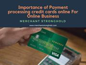 Importance of Payment processing credit cards online For Online Busine