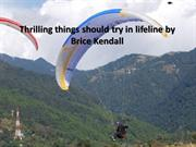 Thrilling things should try in lifeline by Brice Kendall