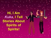 Hi, I Am Kuka, I Tell Stories About Spirits of Spirits!