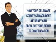 How Your Delaware County Car Accident Attorney can Preserve Your Right