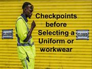 Checkpoints before Selecting a Uniform or workwear