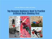 Top Reasons Beginners Need To Practice Artificial Rock Climbing First