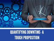 Quantifying Downtime- A Tough Proposition