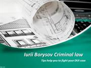 Iurii Borysov Criminal law tips help you to fight your DUI case