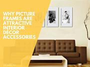 Why Picture Frames Are Attractive Interior Décor Accessories