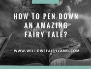 How to Pen Down an Amazing Fairy Tale-