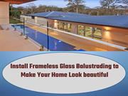 Install Frameless Glass Balustrading to Make Your Home Look beautiful