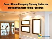 Smart Home Company Sydney Notes on Installing Smart Home Features