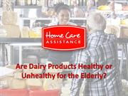 Are Dairy Products Healthy or Unhealthy for the