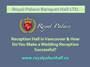 Reception Hall in Vancouver & How Do You Make a Wedding Reception Succ