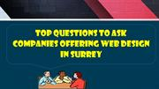 Top Questions To Ask Companies Offering Web Design In Surrey