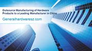Outsource Manufacturing of Hardware Products to a Leading Manufacturer