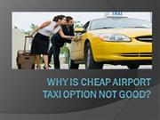 Why is Cheap Airport Taxi Option Not Good