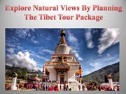 Explore Natural Views And Other Important Places By Planning The Tibet