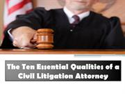 The Ten Essential Qualities of a Civil Litigation