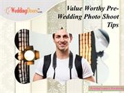 Value Worthy Pre-Wedding Photo Shoot Tips