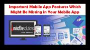 Important Mobile App Features Which Might Be Missing in Your Mobile Ap