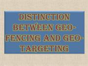 Distinction between Geo-Fencing and Geo-Targeting